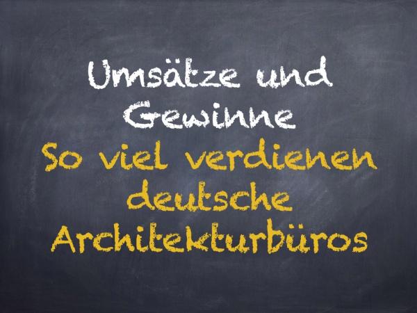 Umsätze und Gewinne: So viel verdienten deutsche Architekturbüros 2015