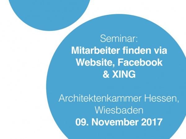 Mitarbeiter finden via Website, Facebook & XING (Seminar am 09.11.2017, Architektenkammer Hessen)