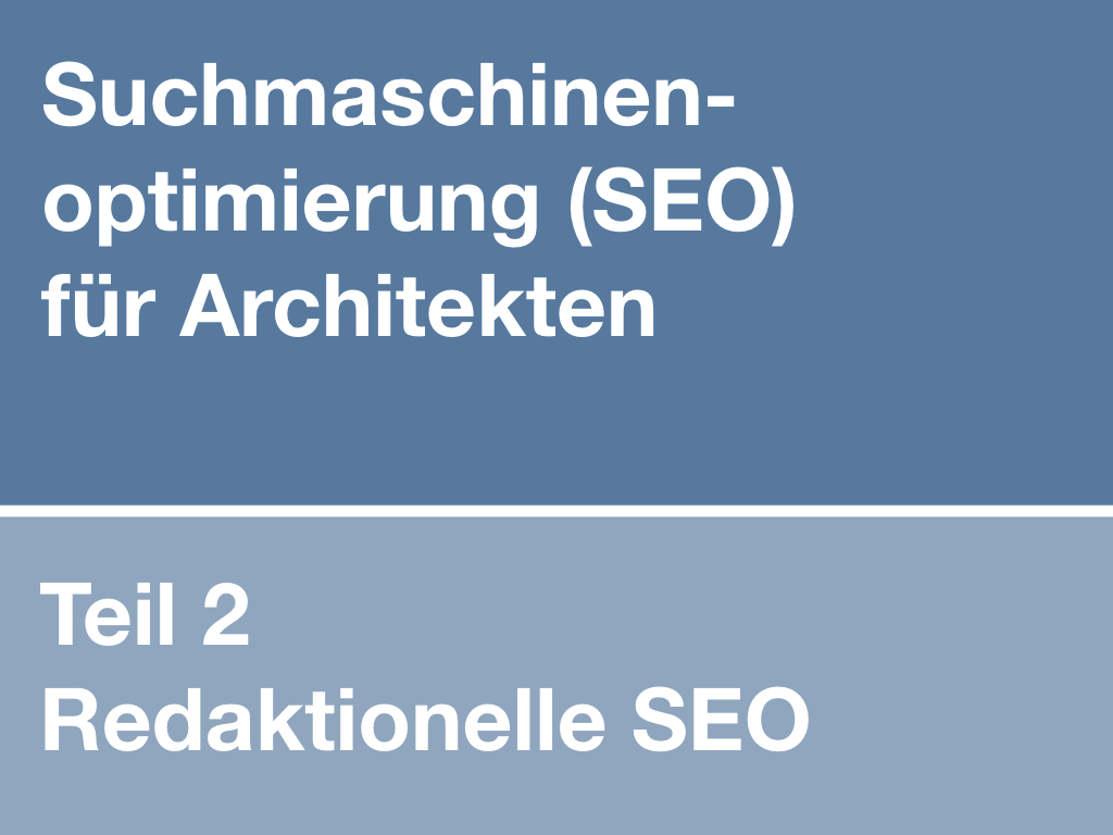 Suchmaschinenoptimierung für Architekten (Teil 2): Redaktionelle SEO