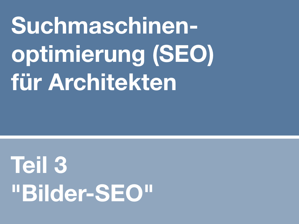 Suchmaschinenoptimierung für Architekten (Teil 3): Bilder-SEO